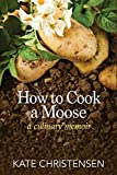 How to Cook a Moose by Kate Christensen (2016-08-02)