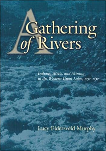 1737-1832 A Gathering of Rivers: Indians and Mining in the Western Great Lakes M/étis