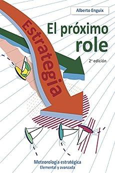 El próximo role: Meteorología estratégica (Spanish Edition) por [Enguix, Alberto]