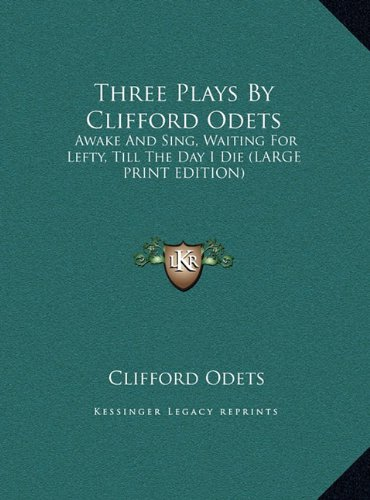 Read Online Three Plays By Clifford Odets: Awake And Sing, Waiting For Lefty, Till The Day I Die (LARGE PRINT EDITION) pdf