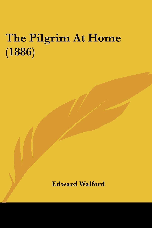 The Pilgrim At Home (1886) pdf
