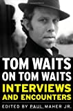 Tom Waits on Tom Waits: Interviews and Encounters