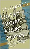 United States Paper Money: A book about paper money history in US with pictures