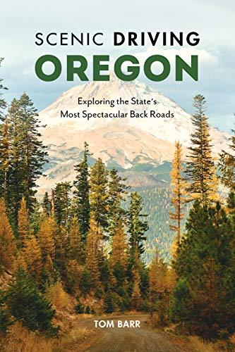 Scenic Driving Oregon: Exploring the State's Most Spectacular Back Roads