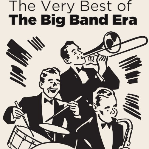 The Very Best of the Big Band Era