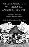 Nellie Arnott's Writings on Angola, 1905-1913: Missionary Narratives Linking Africa and America (Writing Travel)