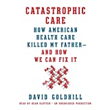 Catastrophic Care: How American Health Care Killed