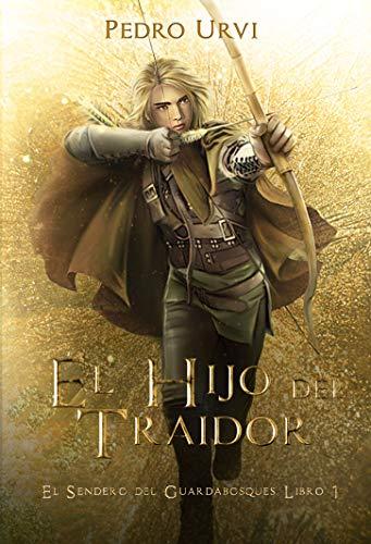 El Hijo del Traidor: (El Sendero del Guardabosques, Libro 1) por Pedro Urvi