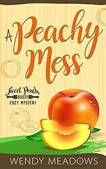 A Peachy Mess (Sweet Peach Bakery Book 2) by [Meadows, Wendy]