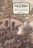 The Civil War Journals Of Colonel Bolton: 51st Pennsylvania April 20, 1861- August 2, 1865