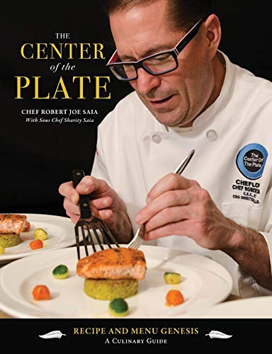 The Center of the Plate: Recipe and Menu Genesis: A Culinary Guide by Robert Joe Saia