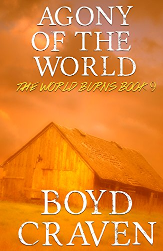 Agony Of The World: A Post-Apocalyptic Story (The World Burns Book 9) by [Craven III, Boyd]