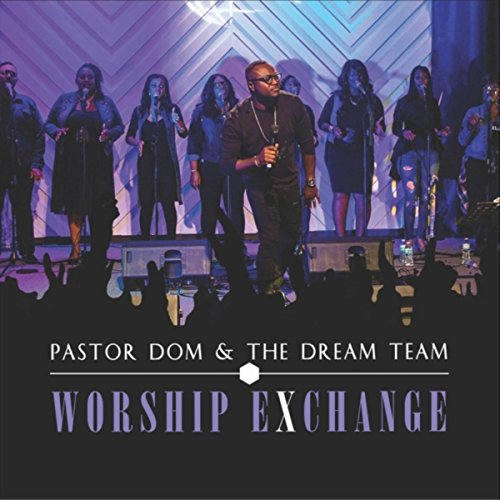Pastor Dom & The Dream Team - Worship Exchange [Live] (2018)