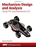 Mechanism Design and Analysis Using Creo Mechanism 3. 0, Chang, Kuang-Hua, 1585039462