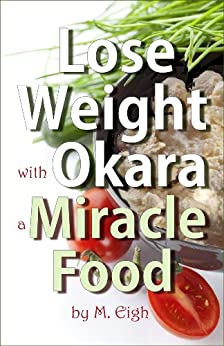 Lose Weight with Okara: a Miracle Food by [Eigh, M.]