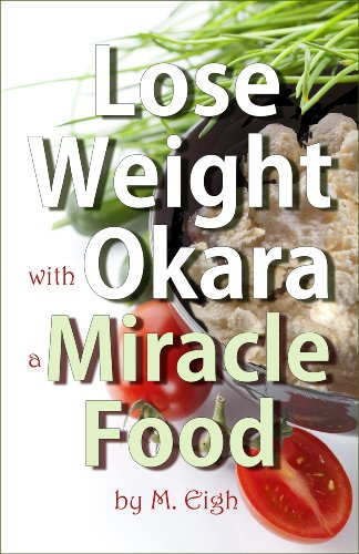 Lose Weight with Okara: a Miracle Food by M. Eigh
