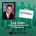 Lee Colan - Leadership Excellence for Entrepreneurs: Conversations with the Best Entrepreneurs on the Planet | Lee Colan