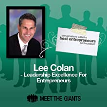 Lee Colan - Leadership Excellence for Entrepreneurs: Conversations with the Best Entrepreneurs on the Planet Speech by Lee Colan Narrated by Mike Giles