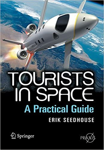 Book Tourists in Space: A Practical Guide (Springer Praxis Books / Space Exploration) March 11, 2008