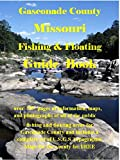 Gasconade County Missouri Fishing & Floating Guide Book: Complete fishing and floating information for Gasconade County Missouri (Missouri Fishing & Floating Guide Books)