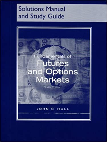 Fundamentals of Futures and Options Markets (Solutions Manual and Study Guide) by John C. Hull (2007-08-31)