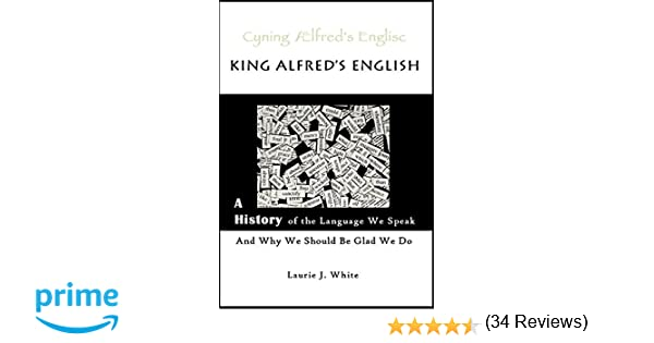 King Alfred's English: A History of the Language We Speak and Why ...