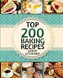 Top 200 Baking Recipes: (Baking cookbook, Baking Recipes, Bakery, Baking Soda, Muffins, Bread, Biscuits, Scones, Cookies, Walnut, Corn, Wheat)