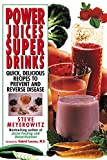 Power Juices, Super Drinks: Quick, Delicious Recipes to Prevent and Reverse Disease