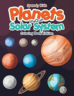 Planets in Our Solar System - Coloring Book Edition: Speedy Kids ...