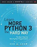 Learn More Python 3 the Hard Way: The Next Step for New Python Programmers (Zed Shaw's Hard Way)