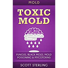 Mold: Toxic Mold: Fungus, Black Mold, Mold Poisoning & Mycotoxins (Mold Removal, Yellow Mold, Mould, Fibromyalgia, Xerostomia, Xenia, Xerothalmia)