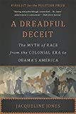 Book cover from A Dreadful Deceit: The Myth of Race from the Colonial Era to Obamas America by Jacqueline Jones