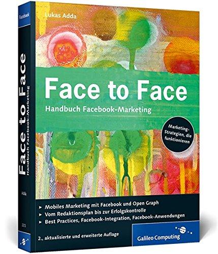 face-to-face-handbuch-facebook-marketing-wie-sie-das-netzwerk-fr-ihr-unternehmen-nutzen-und-werbung-auf-facebook-schalten-galileo-computing