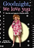 Goodnight, We Love You - The Life and Legend of Phyllis Diller