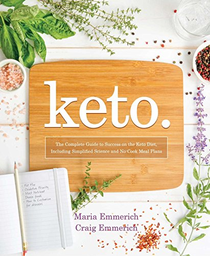Keto: The Complete Guide to Success on The Ketogenic Diet, including Simplified Science and No-cook Meal Plans by [Emmerich, Maria, Emmerich, Craig]