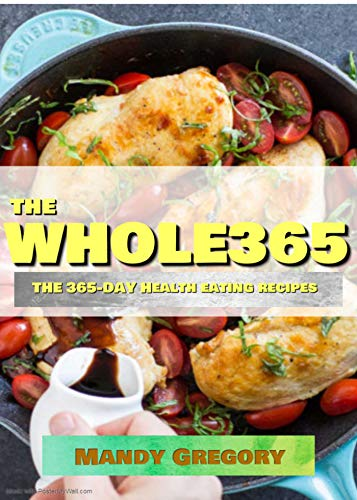 The Whole365: The 365-Day Healthy Eating Recipes for Healthy Eating Mindset by Mandy Gregory