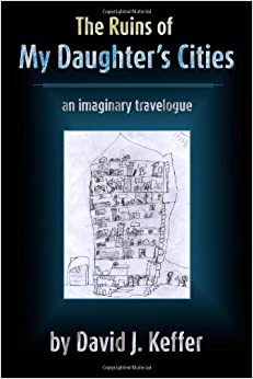 Book The Ruins of My Daughter's Cities: An Imaginary Travelogue