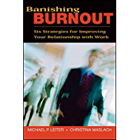 Banishing Burnout: Six Strategies for Improving Your Relationship with Work (English Edition)