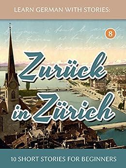Learn German With Stories: Zurück in Zürich - 10 Short Stories For Beginners (Dino lernt Deutsch 8) (German Edition) by [Klein, André]