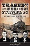 Tragedy at Southern Oregon Tunnel 13, Scott Mangold, 1626193460