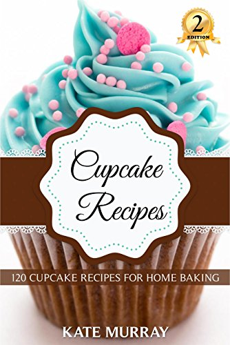 Cupcake Recipes: 120 Cupcake Recipes for Home Baking (+BONUS: 100 FREE recipes) (100 Murray's Recipes Book 2) ()
