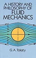 A History and Philosophy of Fluid Mechanics (Dover Civil and Mechanical Engineering)