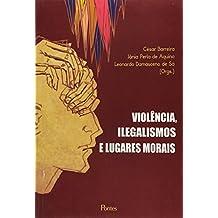 Violência, Ilegalismos e Lugares Morais