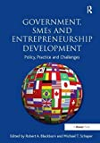 Government, SMEs and Entrepreneurship Development: Policy, Practice and Challenges