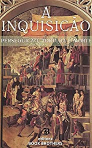 A Inquisição: Perseguição, Tortura e Morte