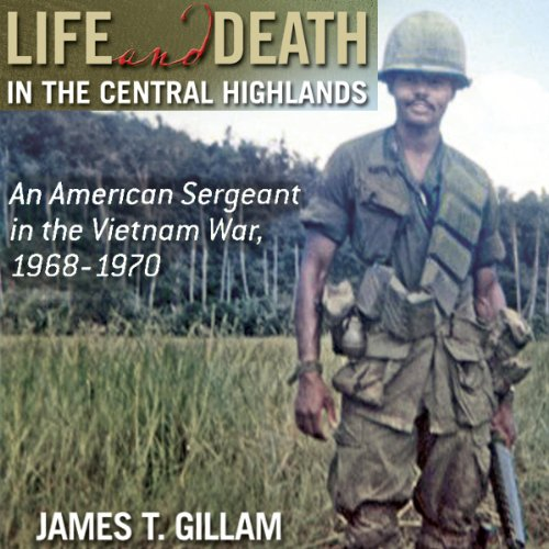 Life and Death in the Central Highlands: An American Sergeant in the Vietnam War, 1968-1970 (North Texas Military Biography and Memoir Series)