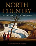 Front cover for the book North Country: The Making of Minnesota by Mary Lethert Wingerd
