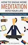 How to Sneak More Meditation Into Your Life: A Doable Meditation Plan for Busy People (Yoga for Busy People Book 2)