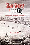 Slave Society in the City: Bridgetown Barbados, 1680-1834