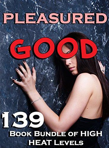 Pleasured Good! (139 Book Bundle of HIGH HEAT Levels)